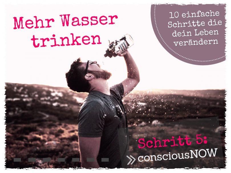 Schritt 5: Mehr Wasser trinken | consciousNOW